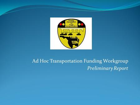 Ad Hoc Transportation Funding Workgroup Preliminary Report.