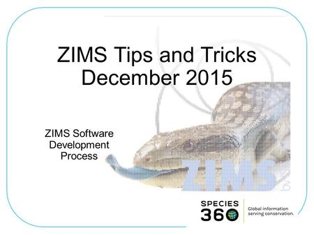 ZIMS Software Development Process ZIMS Tips and Tricks December 2015.
