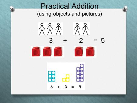 Practical Addition (using objects and pictures) 3 + 2 = 5.