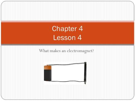 What makes an electromagnet? Chapter 4 Lesson 4. Vocabulary Preview Electromagnet: a magnet that has coils of current-carrying wire around an iron core.