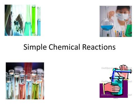 Simple Chemical Reactions Lesson objectives Change- Physical and chemical Reactants and products Word equations Experiments on physical and chemical.
