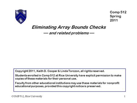 Eliminating Array Bounds Checks — and related problems — 1COMP 512, Rice University Copyright 2011, Keith D. Cooper & Linda Torczon, all rights reserved.