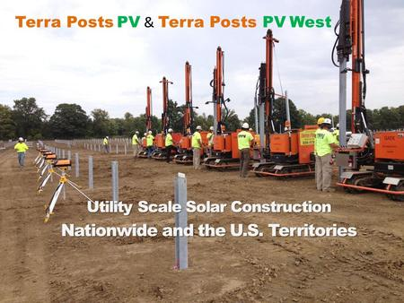 Terra Posts PV & Terra Posts PV West Utility Scale Solar Construction Nationwide and the U.S. Territories.