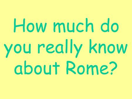 How much do you really know about Rome? How did Rome become so large?