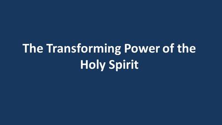 The Transforming Power of the Holy Spirit. The 3 main issues the Holy Spirit deals with in us as believers Our Position in Christ > Identity Our Christian.