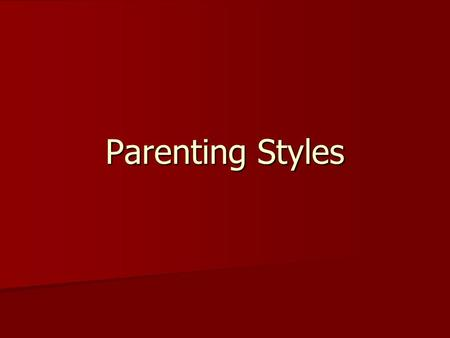 Parenting Styles. Authoritarian Parents are generally strict in rearing their children.