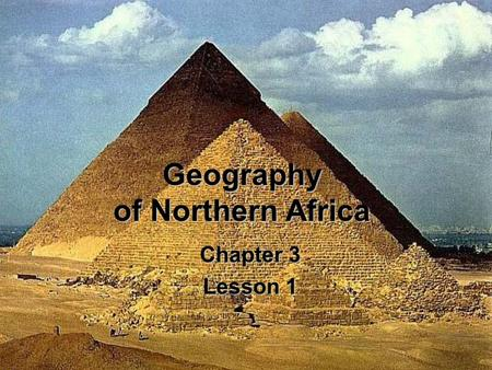 Geography of Northern Africa Chapter 3 Lesson 1. The Nile Valley Nile river flows South to North, from Lake Victoria and the Mountains to Mediterranean.