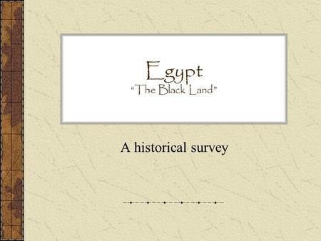 "Egypt ""The Black Land"" A historical survey. Land of the Nile The Nile is as important to Egypt as the Tigris and Euphrates were to Mesopotamia. Without."