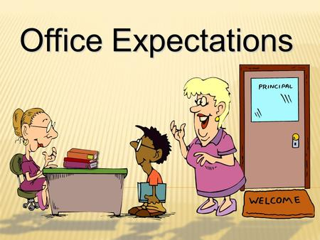 Office Expectations. What does the Office Staff do?  Help students, parents, & staff  Answer phones & questions  Input information into the computer.