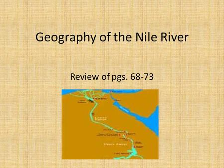 Geography of the Nile River Review of pgs. 68-73.