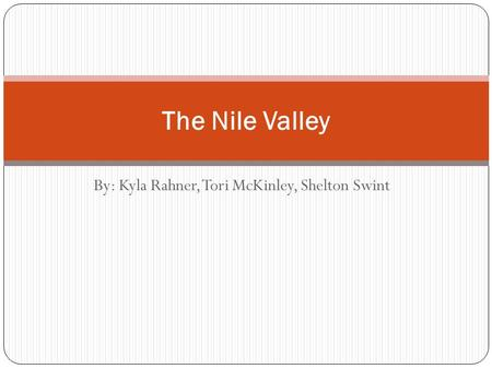By: Kyla Rahner, Tori McKinley, Shelton Swint The Nile Valley.