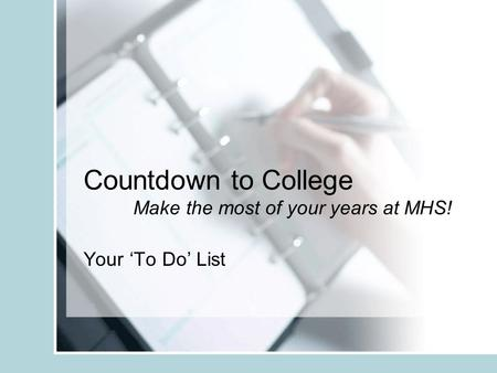 Countdown to College Make the most of your years at MHS! Your 'To Do' List.