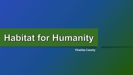 Pinellas County Our History Habitat for Humanity International (HFHI), generally referred to as Habitat for Humanity or simply Habitat, is an international,