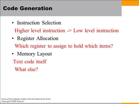 Code Generation Instruction Selection Higher level instruction -> Low level instruction Register Allocation Which register to assign to hold which items?