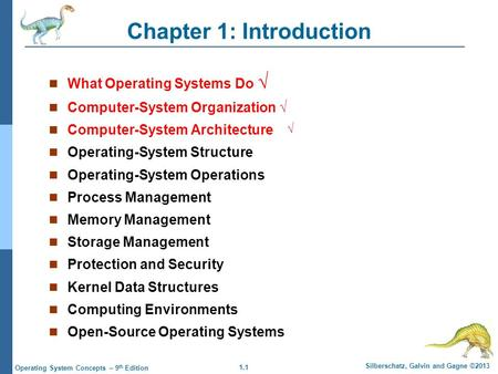 1.1 Silberschatz, Galvin and Gagne ©2013 Operating System Concepts – 9 th Edition Chapter 1: Introduction What Operating Systems Do √ Computer-System Organization.