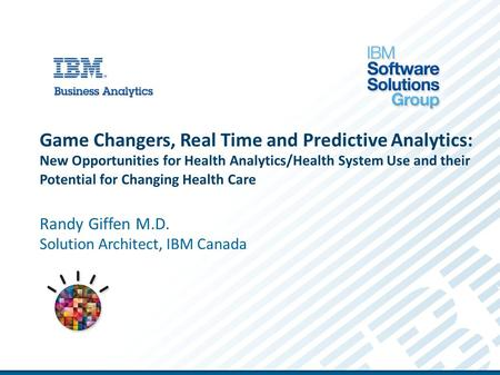 Game Changers, Real Time and Predictive Analytics: New Opportunities for Health Analytics/Health System Use and their Potential for Changing Health Care.