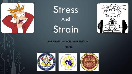ABRAHAM LIN, SCHUYLER PATTON 1/15/15 Stress And Strain.