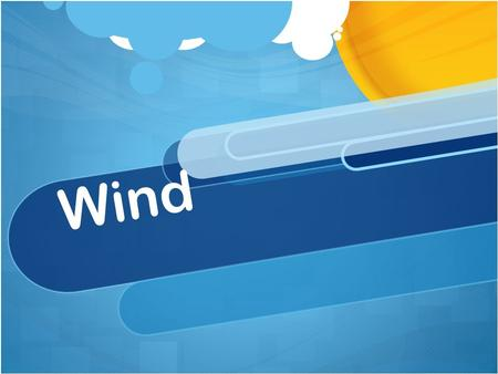 Wind. What is wind?  Air moves from areas of high pressure to areas of low pressure. This movement of air is the wind.
