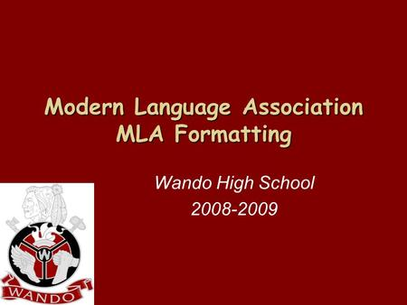 Modern Language Association MLA Formatting Wando High School 2008-2009.