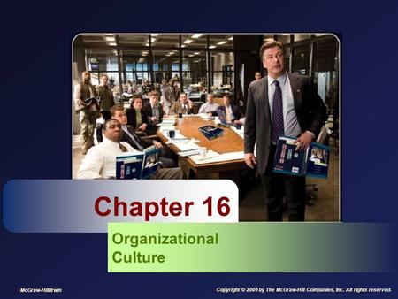 Chapter 16 Organizational Culture McGraw-Hill/Irwin Copyright © 2009 by The McGraw-Hill Companies, Inc. All rights reserved.