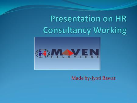 Made by-Jyoti Rawat. Objective of SIP To understand the field of Human Resource. To understand the working environment of the consultancy. To experience.