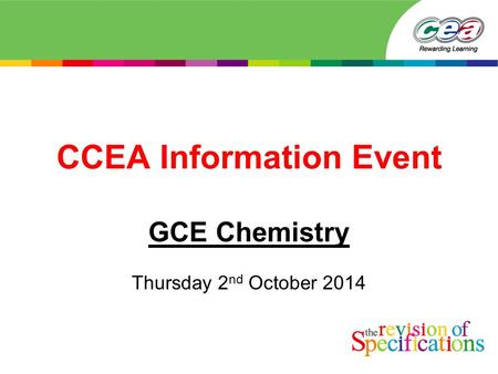 CCEA Information Event GCE Chemistry Thursday 2 nd October 2014.