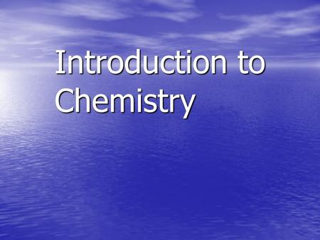Introduction to Chemistry What is Chemistry? The study of the composition of matter and the changes that matter undergoes The study of the composition.