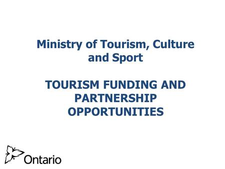 Celebrate Ontario Supports new/existing festivals and events with programming enhancements marketing campaigns that increase tourist visitation and spending,