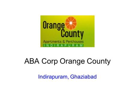 ABA Corp Orange County Indirapuram, Ghaziabad. ABA Corp Orange County: About ABA Corp Orange County - Offers best 2/3/4 BHK Flats/Apartment in Indirapuram,