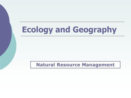 Ecology and Geography Natural Resource Management.