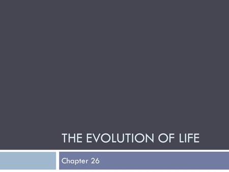 THE EVOLUTION OF LIFE Chapter 26. 26.1 The Origin of Life  Fossils suggest that life on earth is over 3.5 billion years old.  Several hypotheses for.