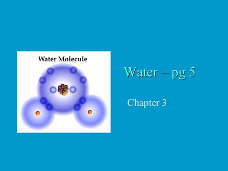Water – pg 5 Chapter 3. 1. Overview H 2 O Water is required by all living things – makes life possible Cells are surrounded by water Cells are 70-90%