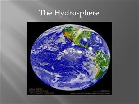 The Hydrosphere.  More than two-thirds of the Earth's surface is covered with water.  Water is found in..  Oceans  Rivers and lakes  Glaciers and.