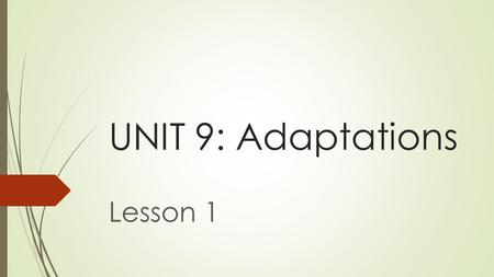 UNIT 9: Adaptations Lesson 1. Adaptations are characteristics that help living things to survive  A physical adaptation is an adaptation to a body part.