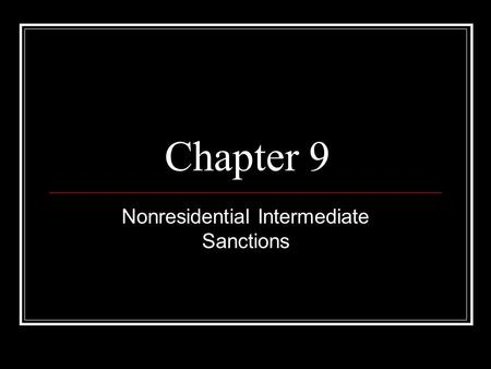 Chapter 9 Nonresidential Intermediate Sanctions. Intensive Supervision Probation is an enhanced form of probation, and includes: Closer surveillance More.