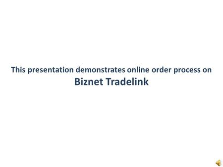 This presentation demonstrates online order process on Biznet Tradelink.