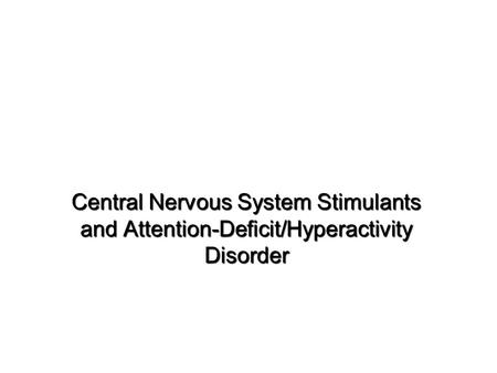 Central Nervous System Stimulants and Attention-Deficit/Hyperactivity Disorder.