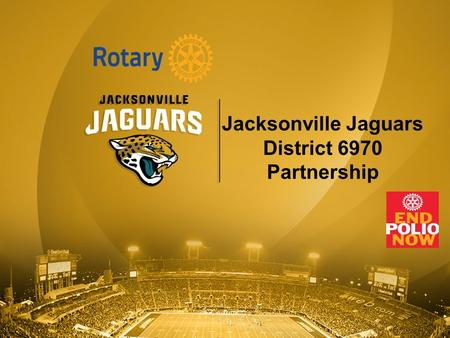 Jacksonville Jaguars District 6970 Partnership. History of Rotary Partnership Over $270,000 raised during the 12 year partnership of the Jaguars and Rotary.
