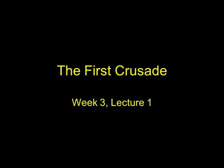 The First Crusade Week 3, Lecture 1. Stephen Runciman, A History of the Crusades, 1951-54 The triumphs of the Crusade were the triumphs of faith. But.