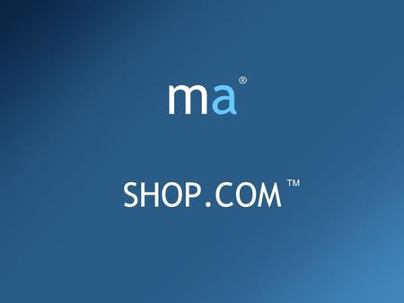 Mamamama SHOP.COM ®® TM. The Web Portal Make It Your Homepage Quick, Accurate Product & Content Search News, Weather & Sports Entertainment Social Networking.