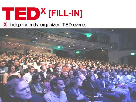 X X =independently organized TED events [FILL-IN].