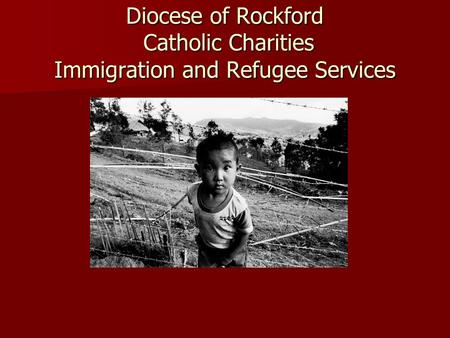 Diocese of Rockford Catholic Charities Immigration and Refugee Services.