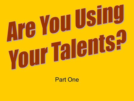 Part One. Are You Using Your Talents? Some have observed that 10% of the people in a local church typically do 90% of the work!