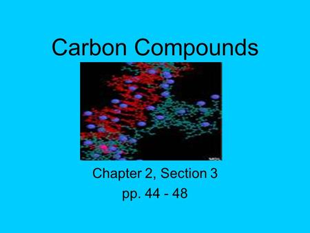 Carbon Compounds Chapter 2, Section 3 pp. 44 - 48.