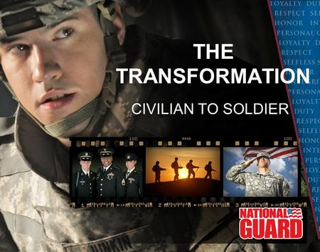 THE TRANSFORMATION CIVILIAN TO SOLDIER. WELCOME TRAINEES SUPPORT TEAM –ARNG Recruiter –FAMILY –FRIENDS SUCCESS TAKES A TEAM.