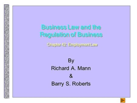 Business Law and the Regulation of Business Chapter 42: Employment Law By Richard A. Mann & Barry S. Roberts.