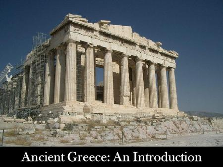 Ancient Greece: An Introduction. Warm Up!!! 1.What advantages/disadvantages do mountains provide areas? 2.What is a city-state? 3.Why do civilizations/countries.