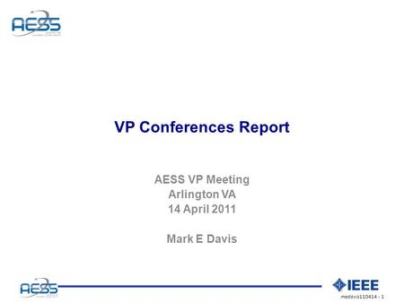 Medavis110414 - 1 VP Conferences Report AESS VP Meeting Arlington VA 14 April 2011 Mark E Davis.