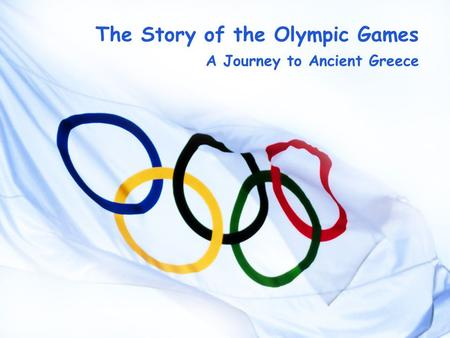 The Story of the Olympic Games A Journey to Ancient Greece.