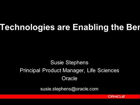 How Semantic Web Technologies are Enabling the Bench to Bedside Vision Susie Stephens Principal Product Manager, Life Sciences Oracle